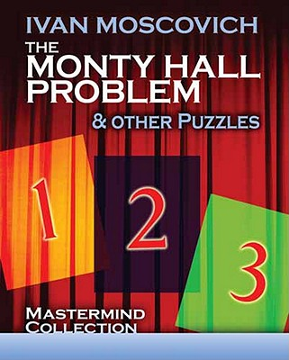 The Monty Hall Problem and Other Puzzles By Moscovich, Ivan